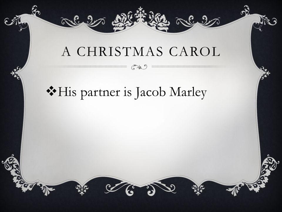 A CHRISTMAS CAROL  His partner is Jacob Marley