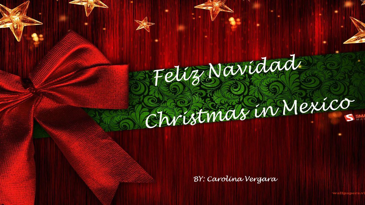 Feliz Navidad Christmas in Mexico BY: Carolina Vergara