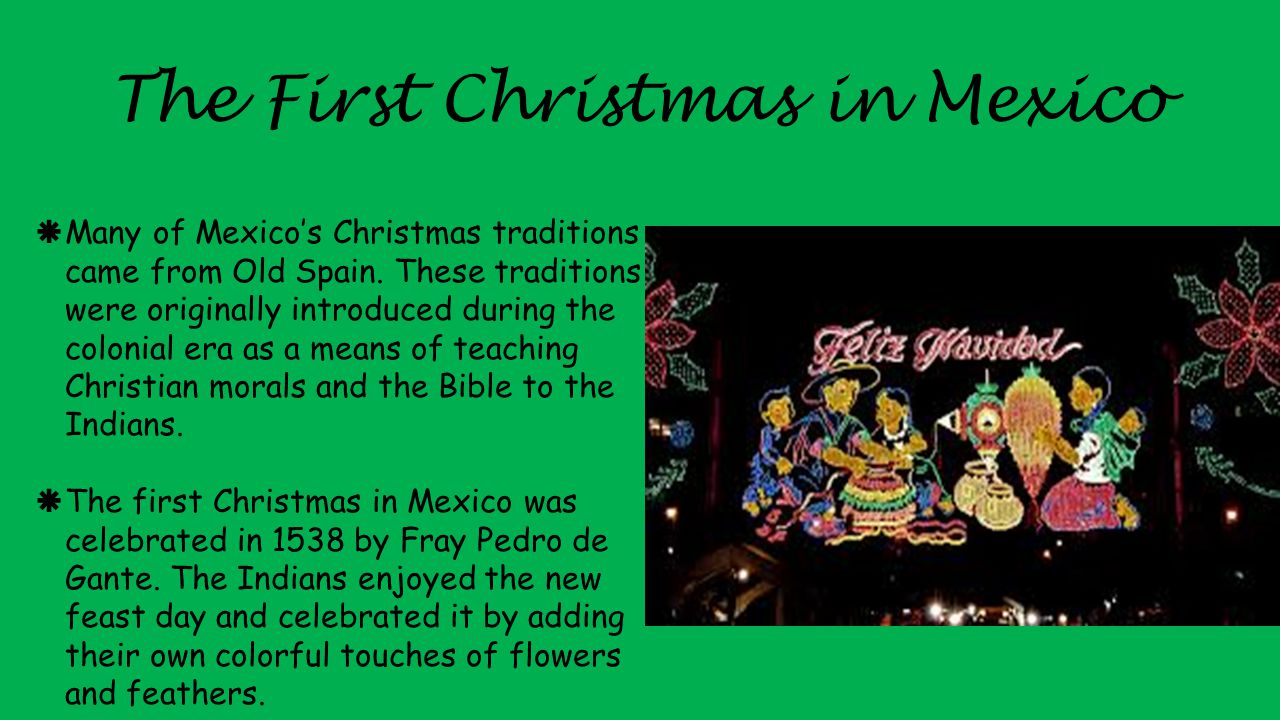  Many of Mexico's Christmas traditions came from Old Spain.