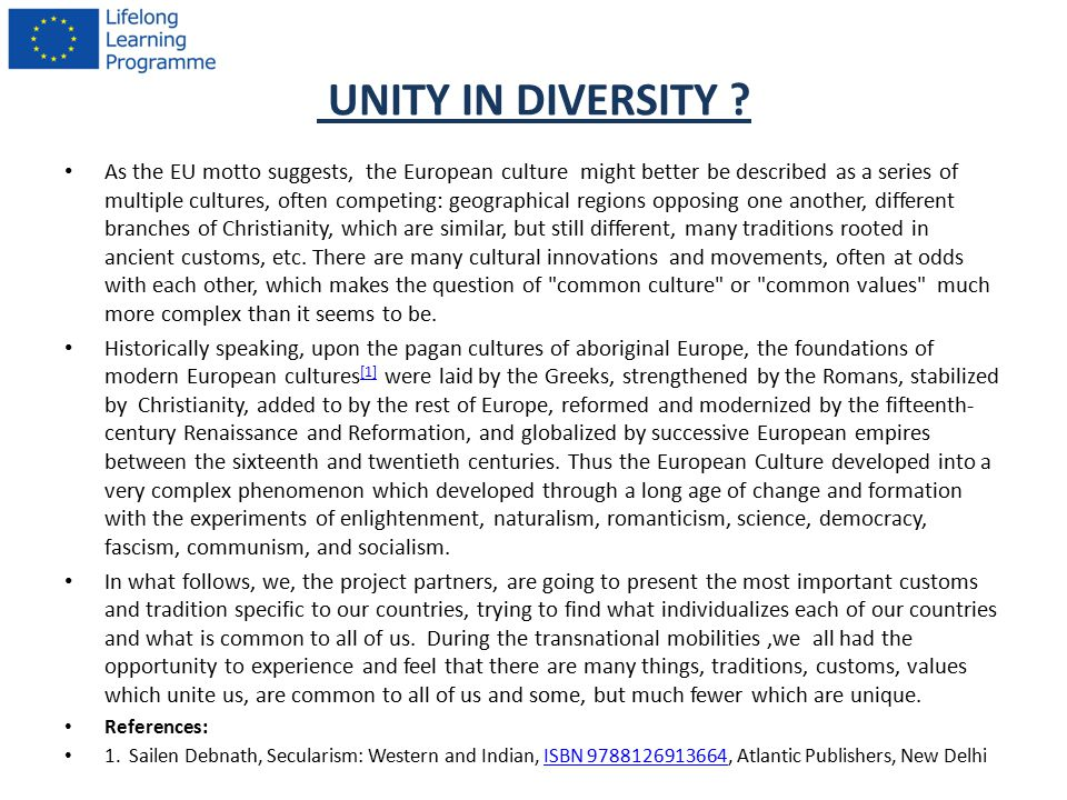 UNITY IN DIVERSITY ? As the EU motto suggests, the European culture might better be described as a series of multiple cultures, often competing: geogr