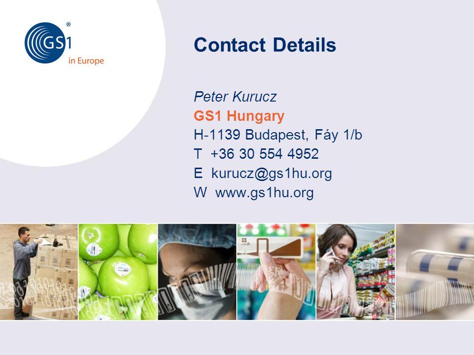 Peter Kurucz GS1 Hungary H-1139 Budapest, Fáy 1/b T +36 30 554 4952 E kurucz@gs1hu.org W www.gs1hu.org Contact Details