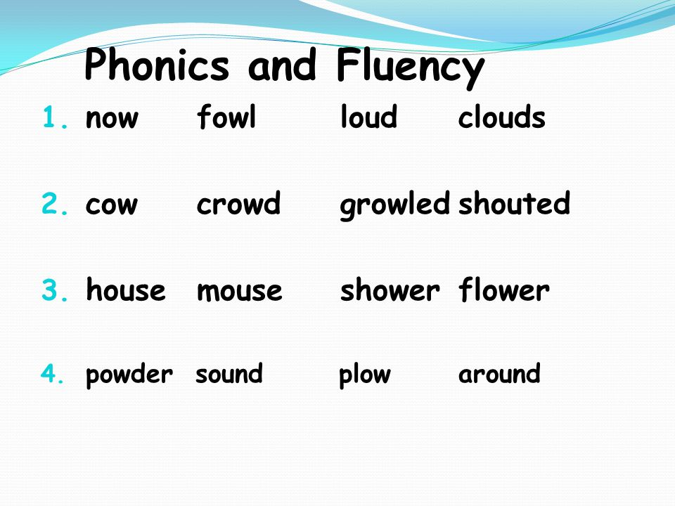 Phonics and Fluency 1. now fowl loudclouds 2. cow crowd growledshouted 3.