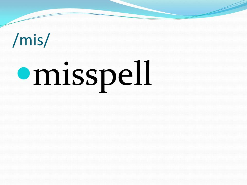 /mis/ misspell