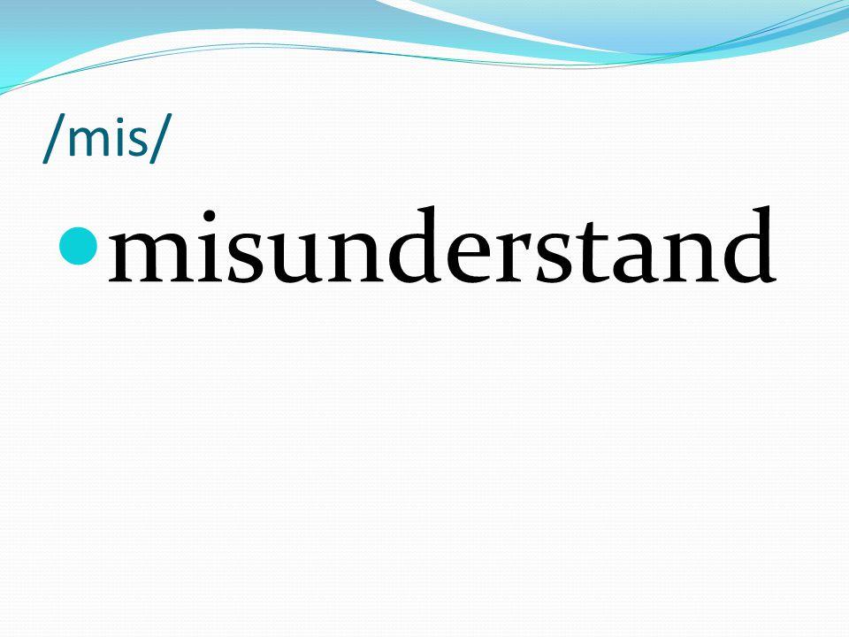 /mis/ misunderstand