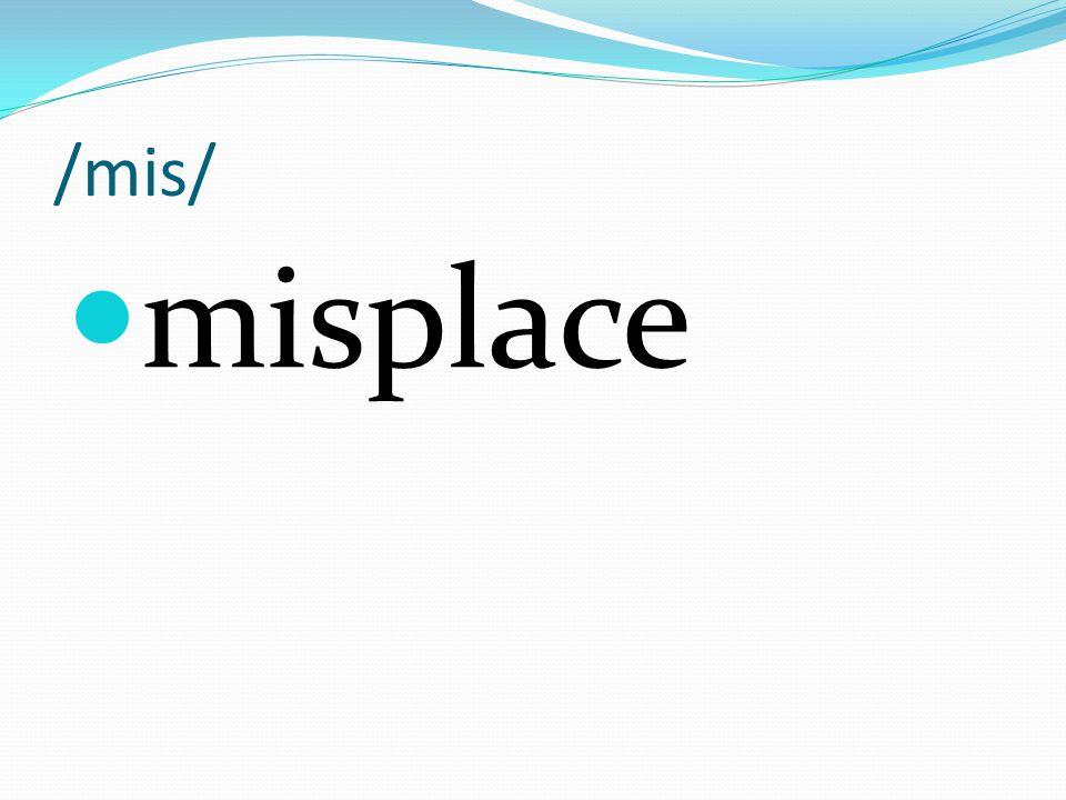 /mis/ misplace