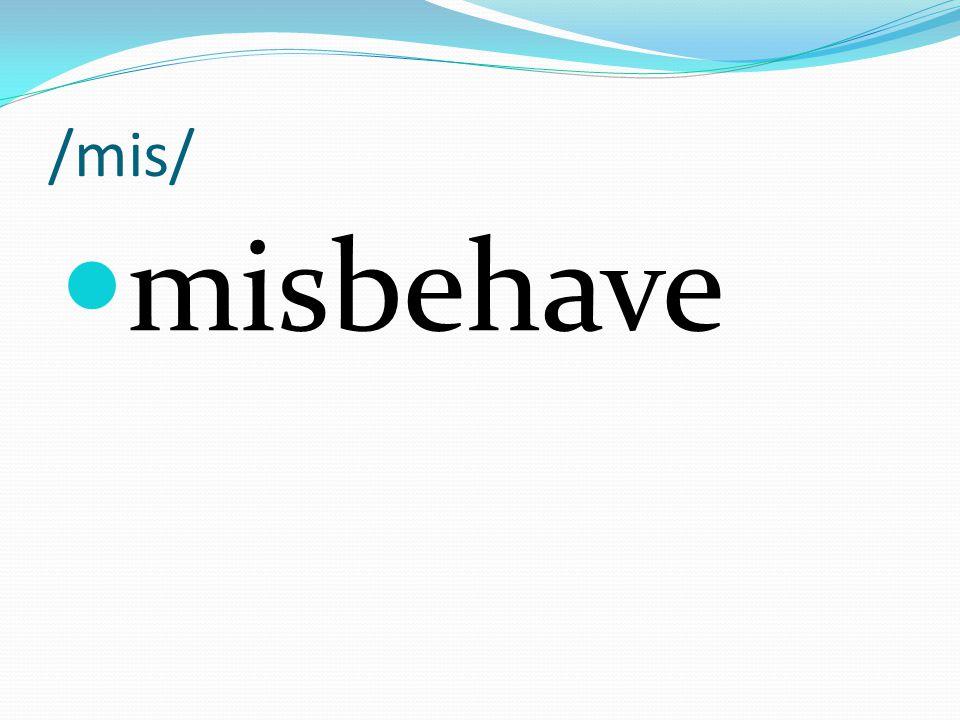 /mis/ misbehave