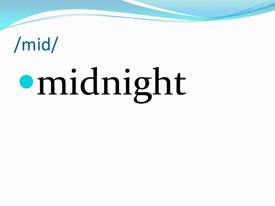 /mid/ midnight