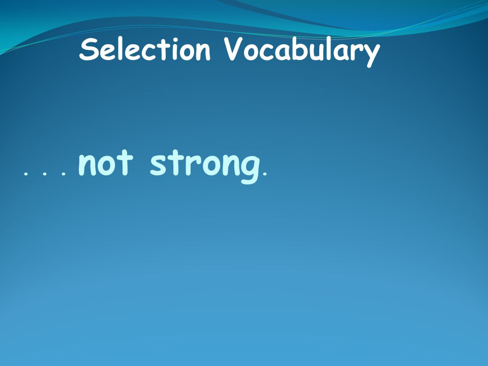... not strong. Selection Vocabulary