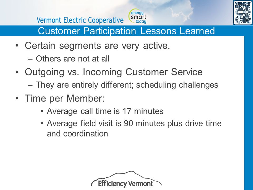 Customer Participation Lessons Learned Certain segments are very active. –Others are not at all Outgoing vs. Incoming Customer Service –They are entir