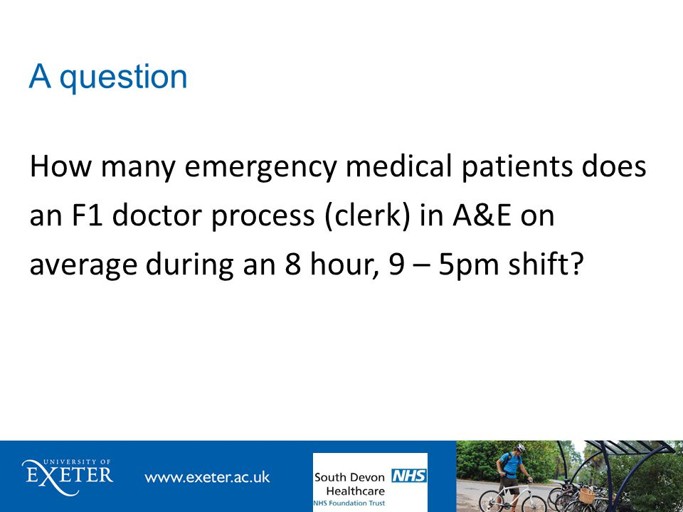 A question How many emergency medical patients does an F1 doctor process (clerk) in A&E on average during an 8 hour, 9 – 5pm shift?
