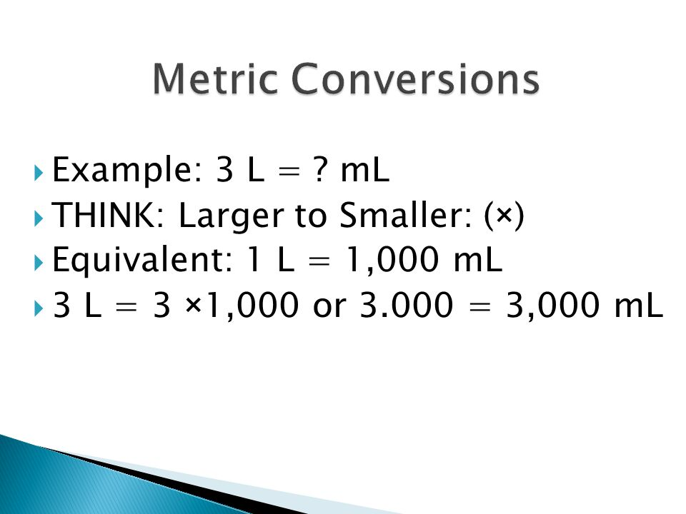  DIVIDE to convert from a smaller unit to a larger unit, or move the decimal point to the left.