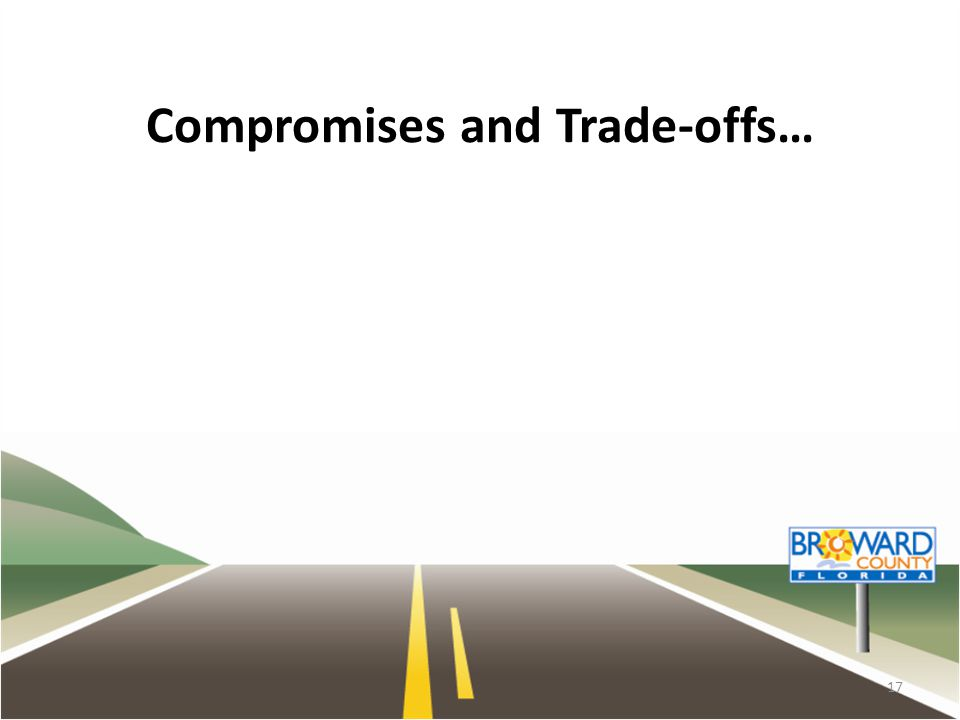 Compromises and Trade-offs… 17