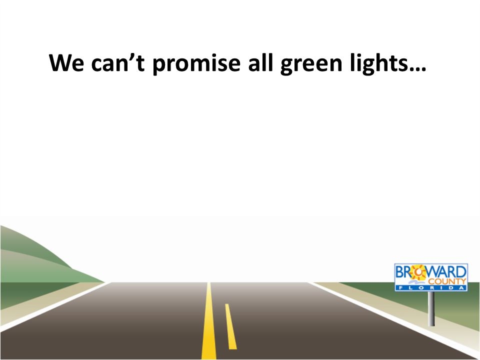 We can't promise all green lights…