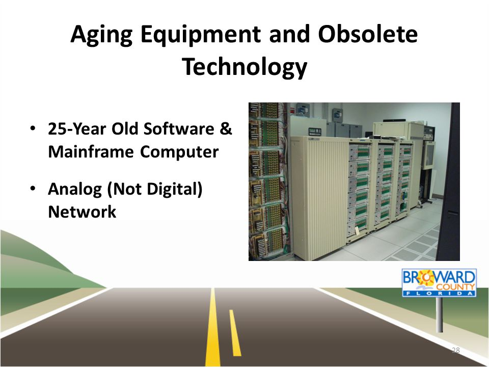 Aging Equipment and Obsolete Technology 25-Year Old Software & Mainframe Computer Analog (Not Digital) Network 28