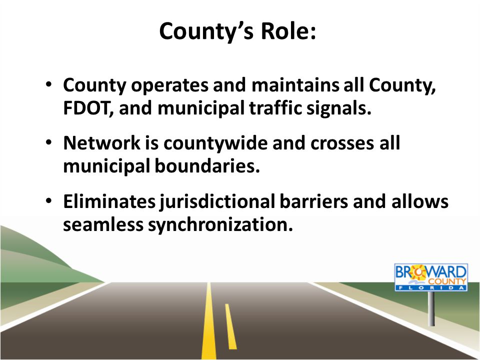 County's Role: County operates and maintains all County, FDOT, and municipal traffic signals. Network is countywide and crosses all municipal boundari