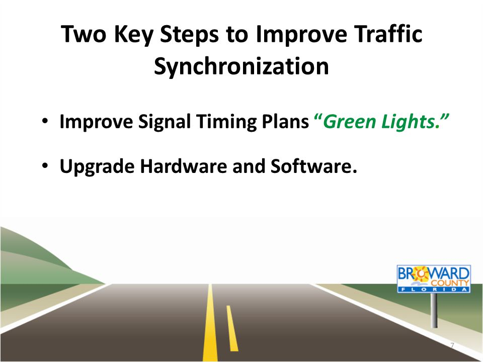 "Two Key Steps to Improve Traffic Synchronization Improve Signal Timing Plans ""Green Lights."" Upgrade Hardware and Software. 7"