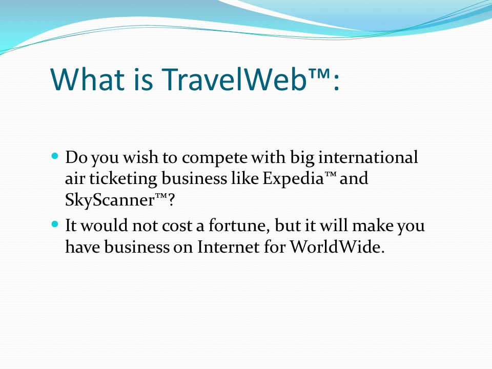 What is TravelWeb™: Do you wish to compete with big international air ticketing business like Expedia™ and SkyScanner™.