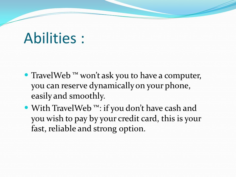 Abilities : TravelWeb ™ won't ask you to have a computer, you can reserve dynamically on your phone, easily and smoothly. With TravelWeb ™: if you don