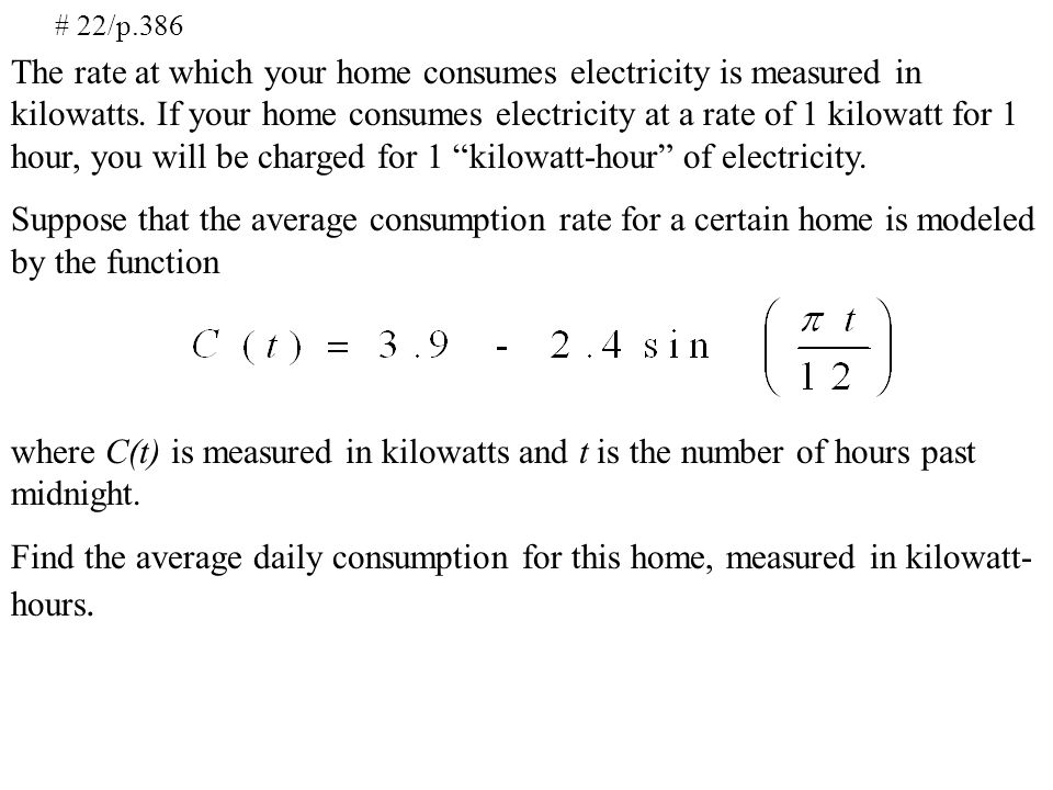 # 22/p.386 The rate at which your home consumes electricity is measured in kilowatts.