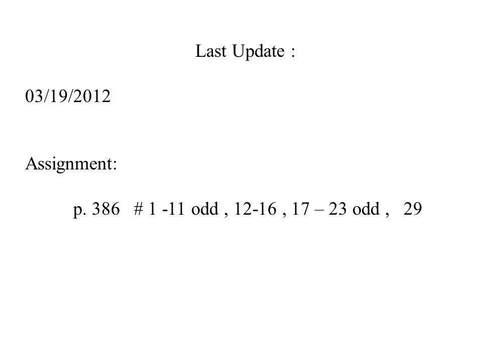 Last Update : 03/19/2012 Assignment: p. 386 # 1 -11 odd, 12-16, 17 – 23 odd, 29