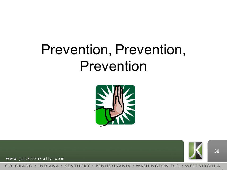 w w w. j a c k s o n k e l l y. c o m 38 Prevention, Prevention, Prevention