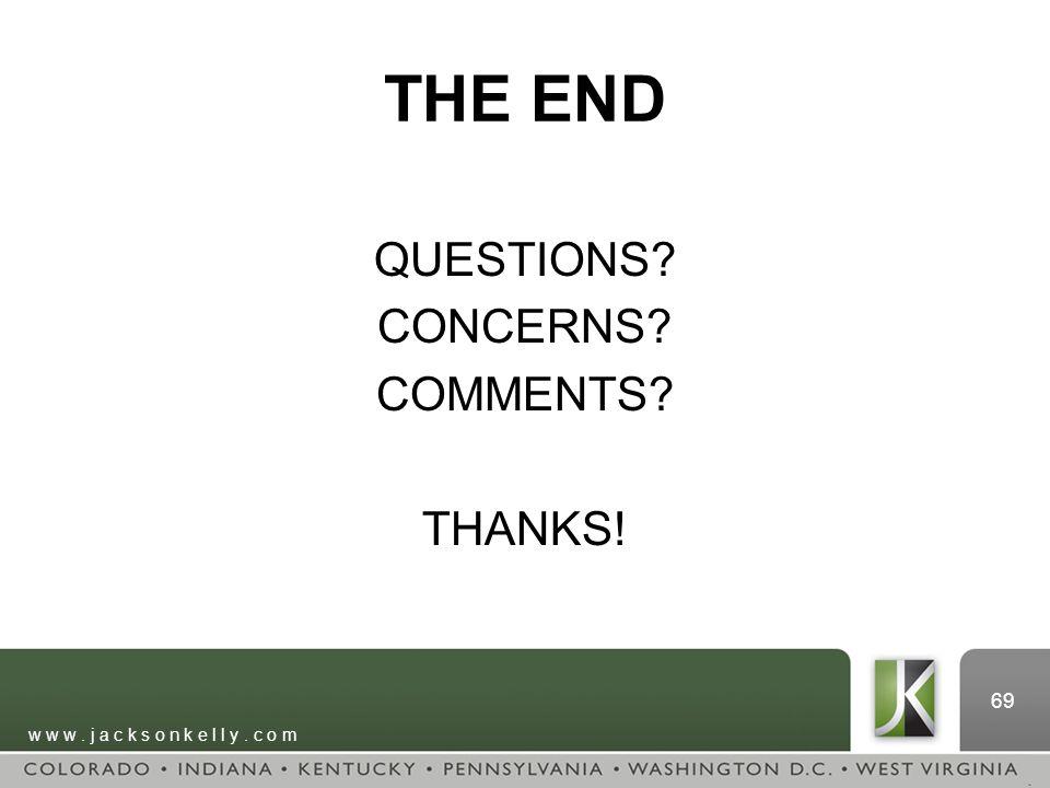 w w w. j a c k s o n k e l l y. c o m 69 THE END QUESTIONS CONCERNS COMMENTS THANKS!