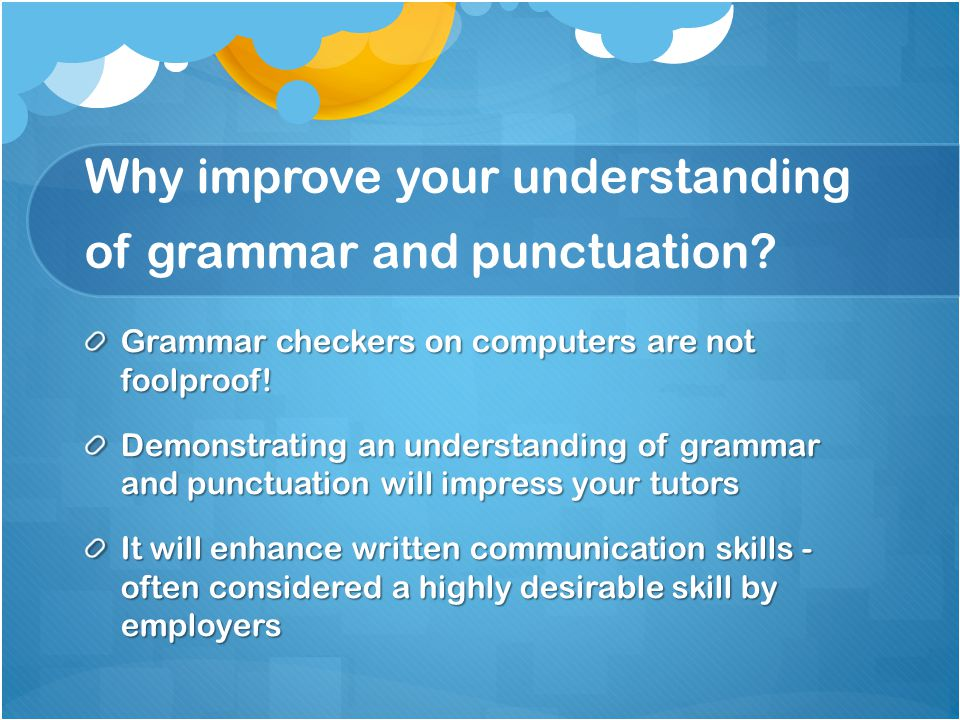 Why improve your understanding of grammar and punctuation.