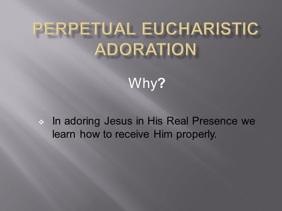 Why. We open ourselves to His Graces - which flows from the Eucharist...