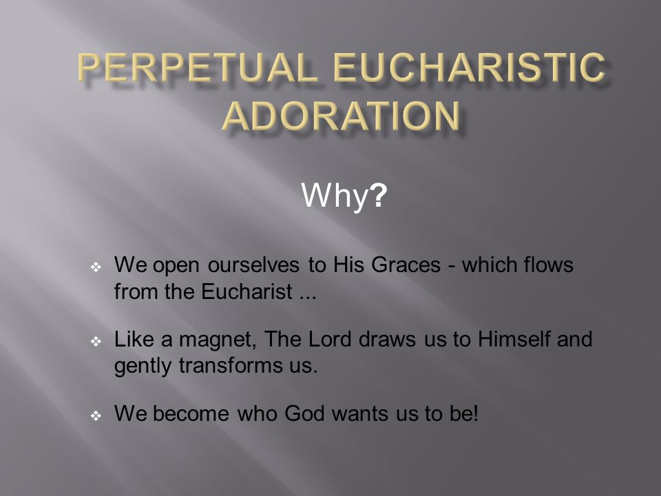 Why.  We open ourselves to His Graces - which flows from the Eucharist...