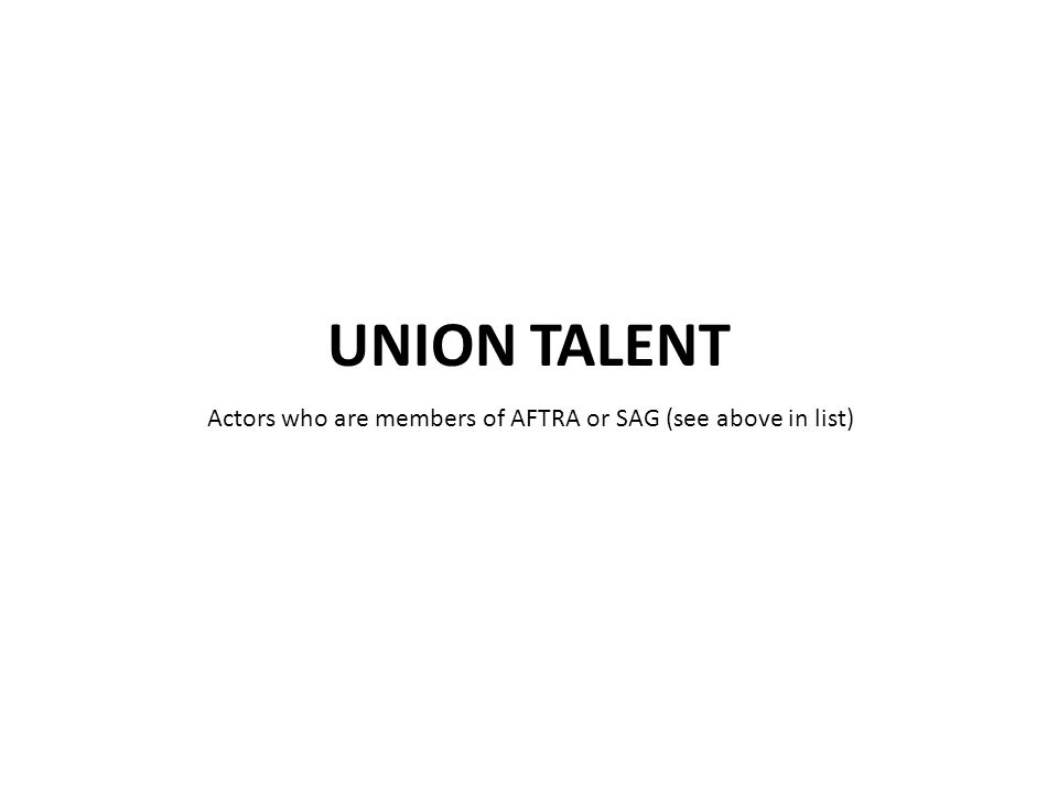 Actors who are members of AFTRA or SAG (see above in list)