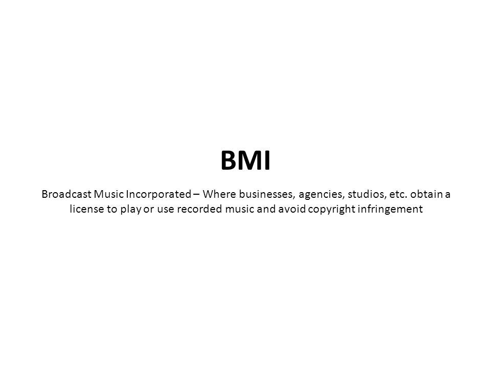Broadcast Music Incorporated – Where businesses, agencies, studios, etc.