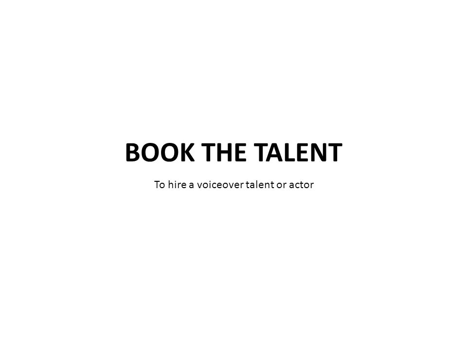 To hire a voiceover talent or actor