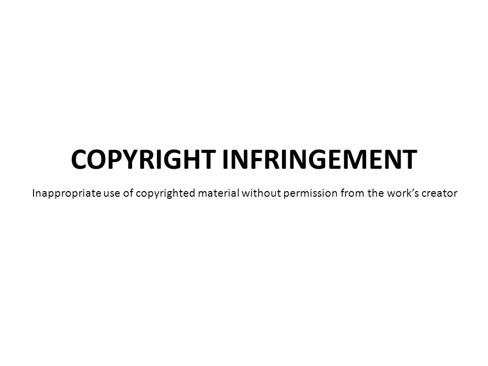 Inappropriate use of copyrighted material without permission from the work's creator
