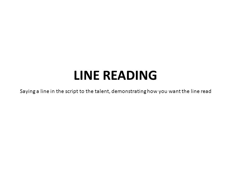 Saying a line in the script to the talent, demonstrating how you want the line read
