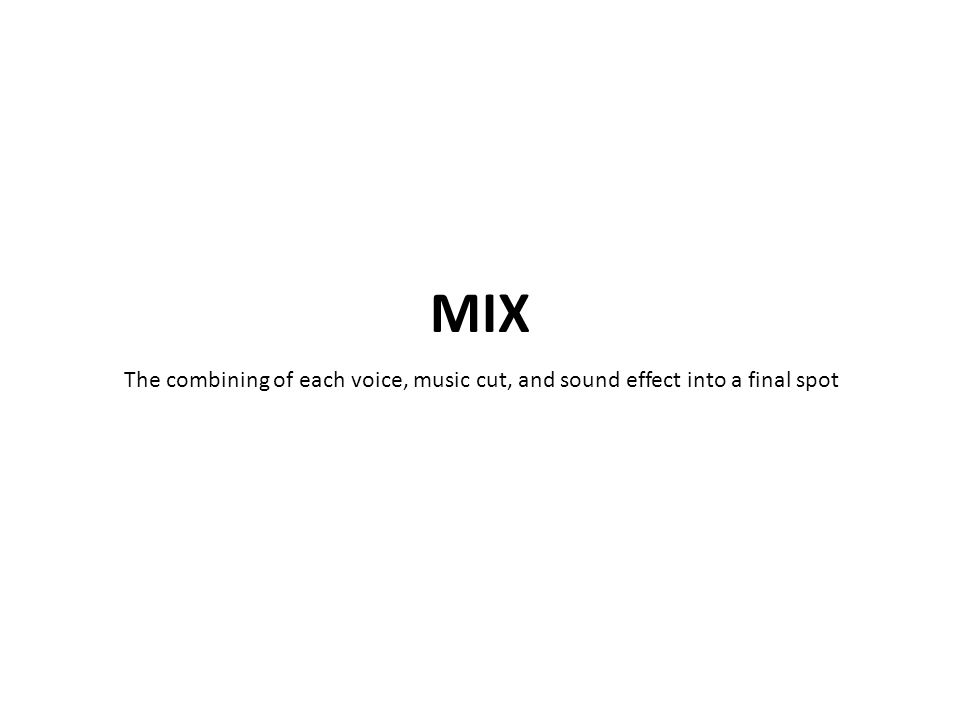 The combining of each voice, music cut, and sound effect into a final spot