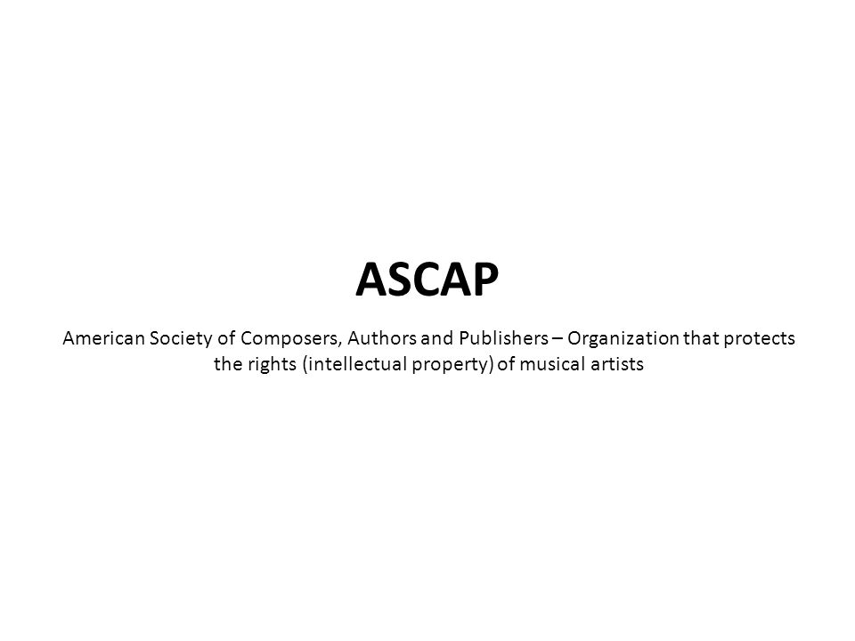 American Society of Composers, Authors and Publishers – Organization that protects the rights (intellectual property) of musical artists