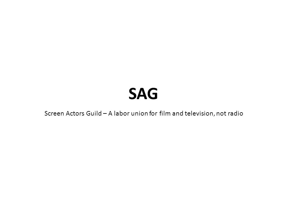 Screen Actors Guild – A labor union for film and television, not radio