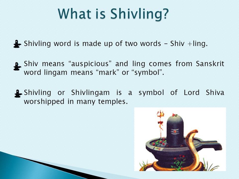 "Shivling word is made up of two words - Shiv +ling. Shiv means ""auspicious"" and ling comes from Sanskrit word lingam means ""mark"" or ""symbol"". Shivlin"