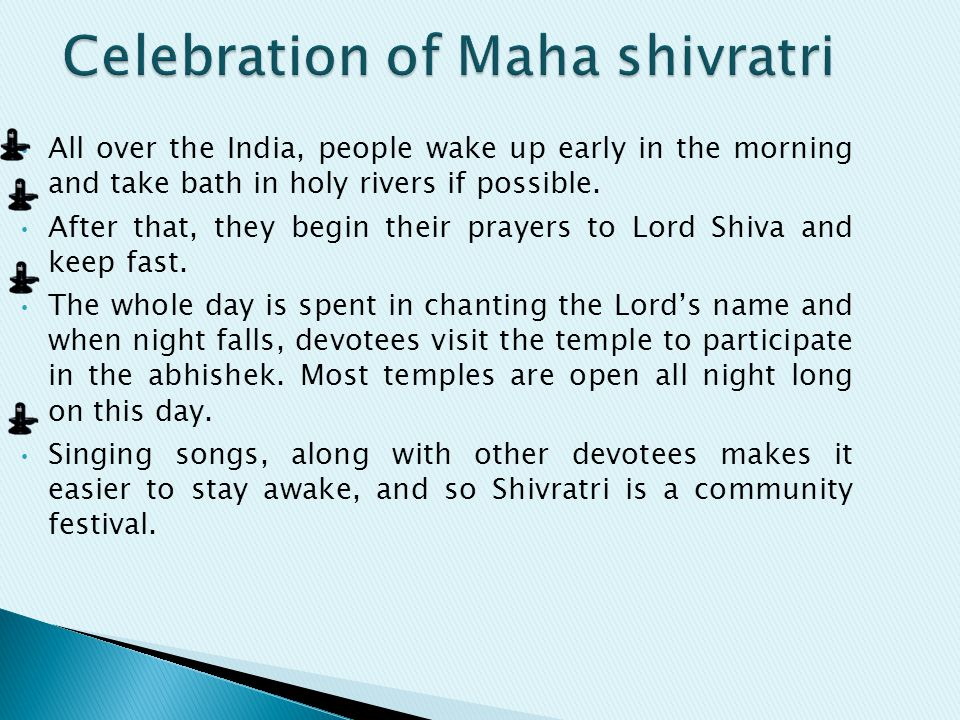 All over the India, people wake up early in the morning and take bath in holy rivers if possible. After that, they begin their prayers to Lord Shiva a