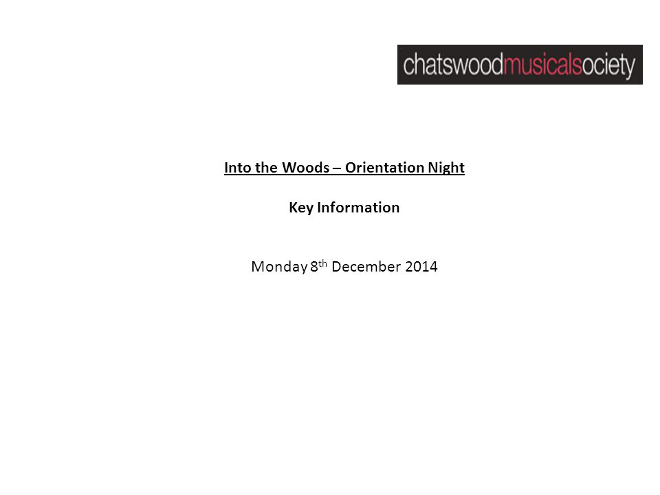 Into the Woods – Orientation Night Key Information Monday 8 th December 2014