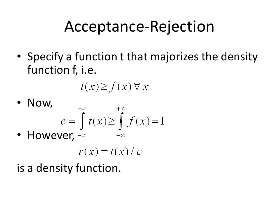 Acceptance-Rejection Specify a function t that majorizes the density function f, i.e.