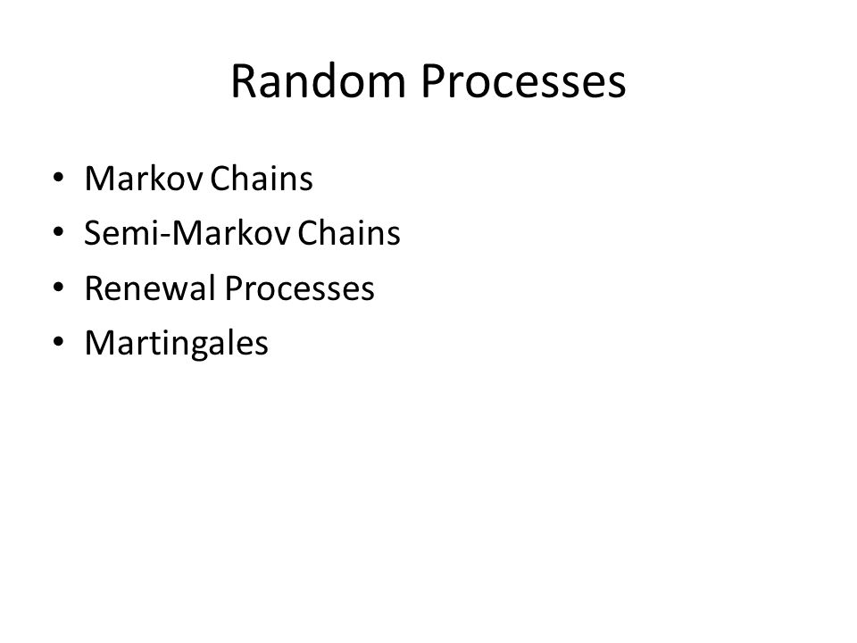 Random Processes Markov Chains Semi-Markov Chains Renewal Processes Martingales