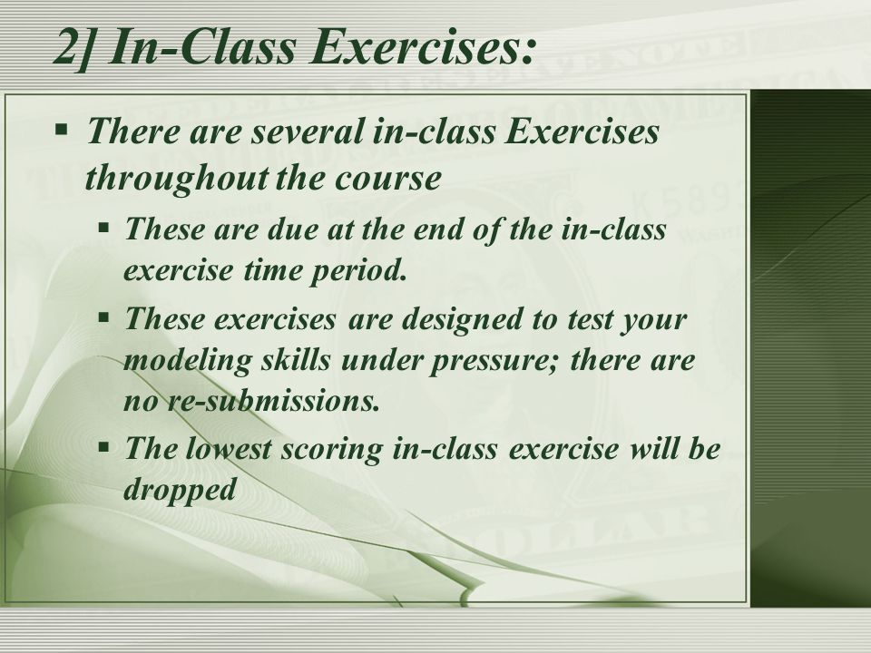 2] In-Class Exercises:  There are several in-class Exercises throughout the course  These are due at the end of the in-class exercise time period.