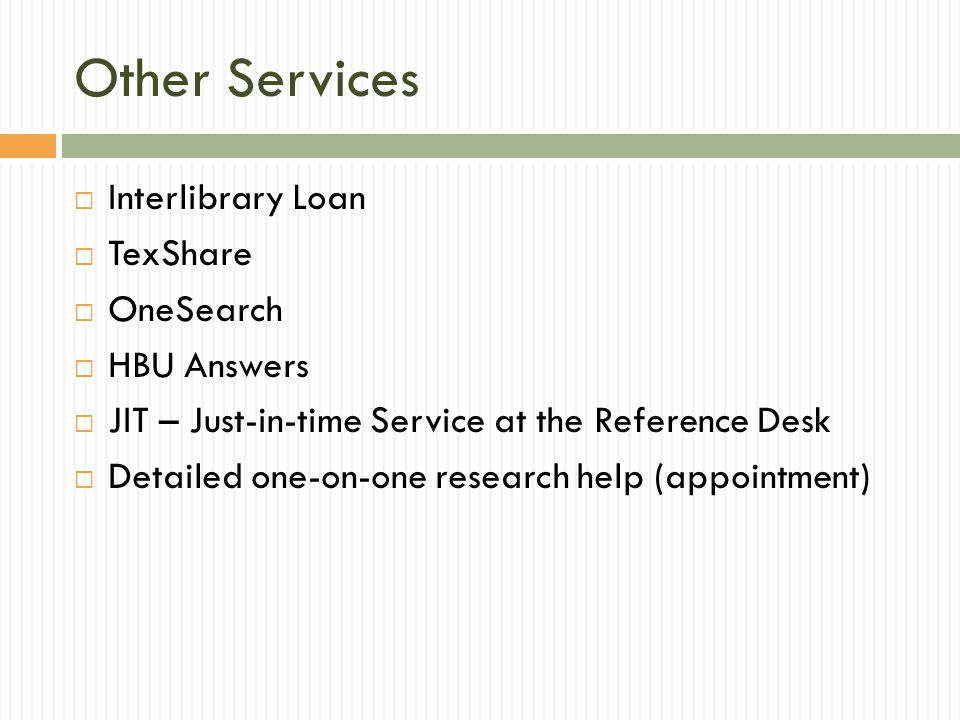 Other Services  Interlibrary Loan  TexShare  OneSearch  HBU Answers  JIT – Just-in-time Service at the Reference Desk  Detailed one-on-one resea