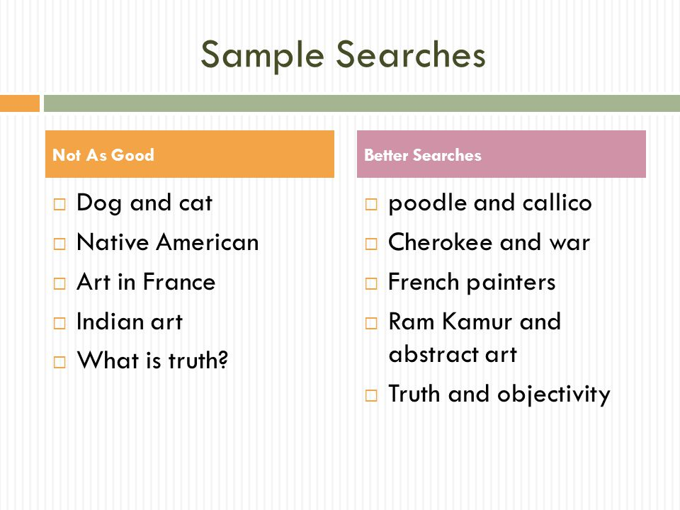 Sample Searches  Dog and cat  Native American  Art in France  Indian art  What is truth?  poodle and callico  Cherokee and war  French painter