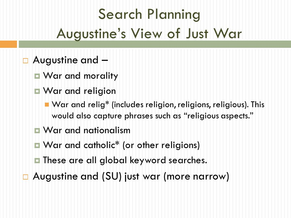 Search Planning Augustine's View of Just War  Augustine and –  War and morality  War and religion War and relig* (includes religion, religions, rel