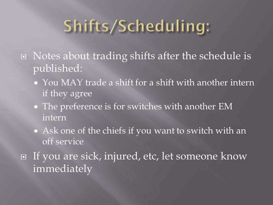  Notes about trading shifts after the schedule is published:  You MAY trade a shift for a shift with another intern if they agree  The preference i
