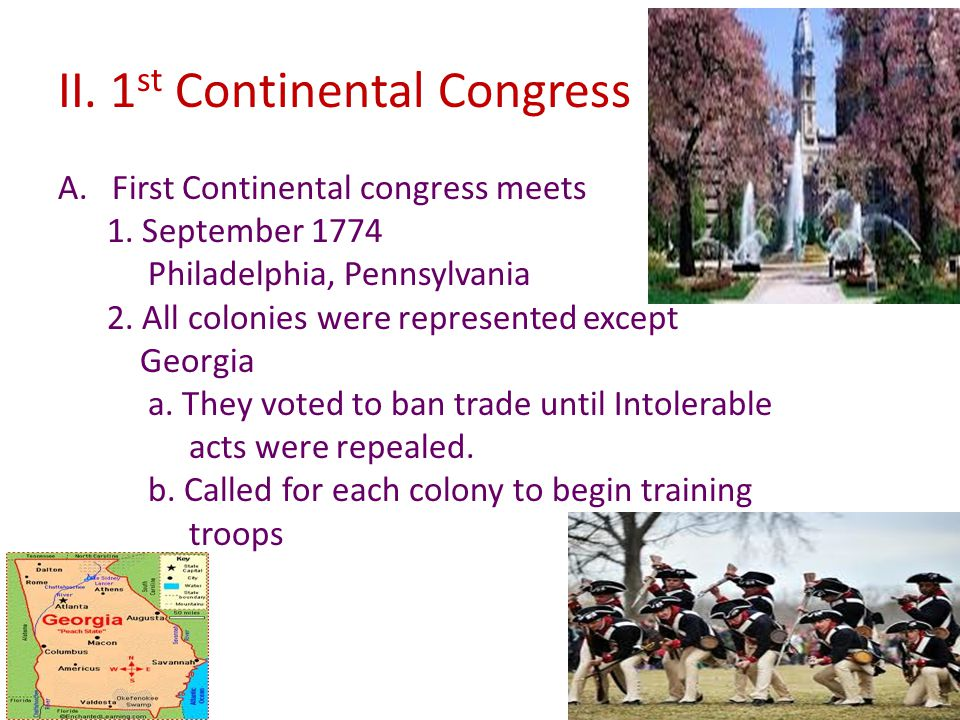 II. 1 st Continental Congress A.First Continental congress meets 1.