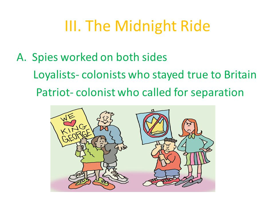 III. The Midnight Ride B. Colonists were storing arms and ammo in Concord. Mass