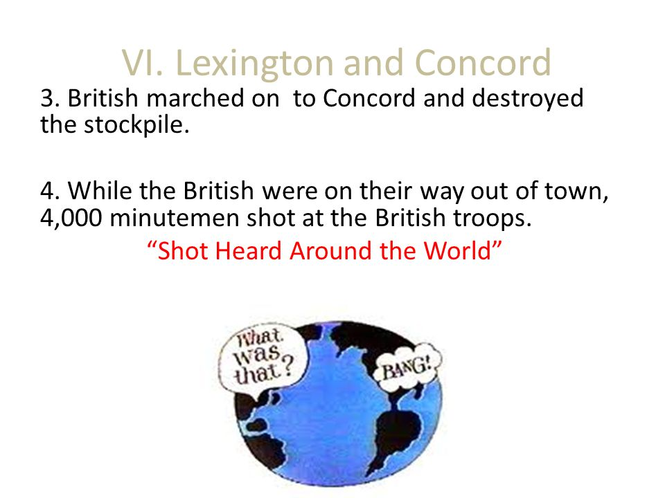 VI. Lexington and Concord 3. British marched on to Concord and destroyed the stockpile.